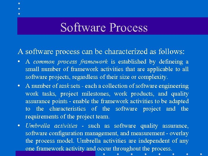 Software Process A software process can be characterized as follows: • A common process