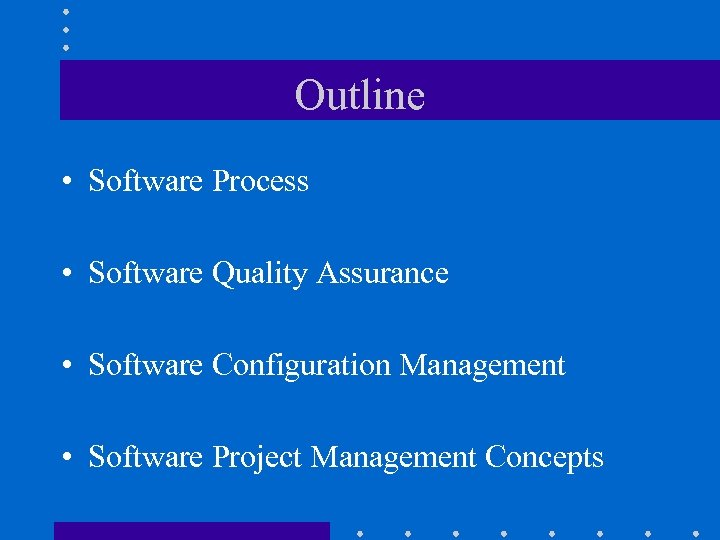 Outline • Software Process • Software Quality Assurance • Software Configuration Management • Software
