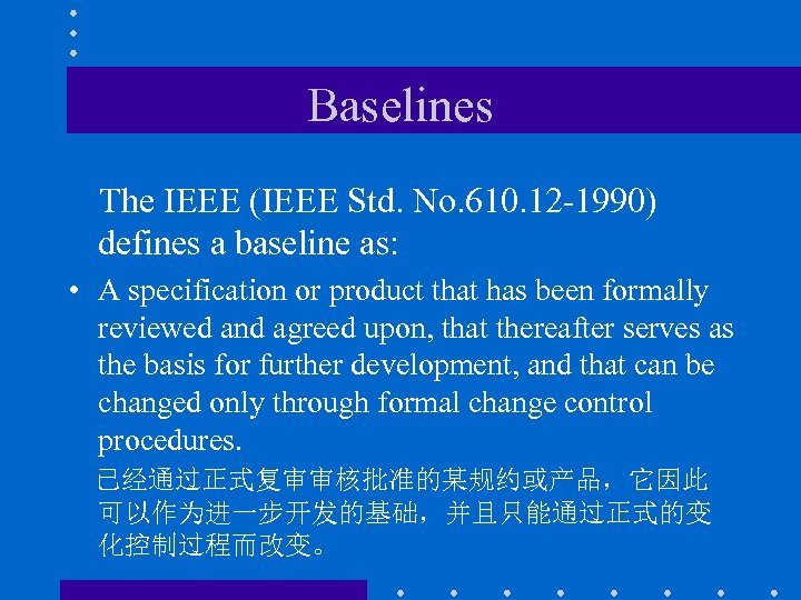 Baselines The IEEE (IEEE Std. No. 610. 12 -1990) defines a baseline as: •