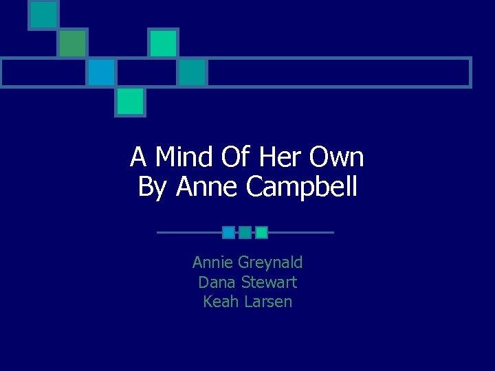 A Mind Of Her Own By Anne Campbell Annie Greynald Dana Stewart Keah Larsen