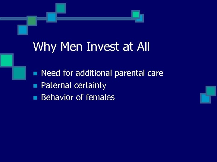Why Men Invest at All n n n Need for additional parental care Paternal