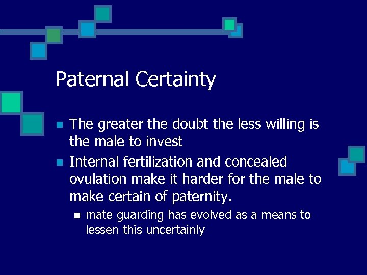 Paternal Certainty n n The greater the doubt the less willing is the male