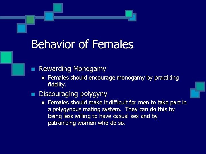 Behavior of Females n Rewarding Monogamy n n Females should encourage monogamy by practicing