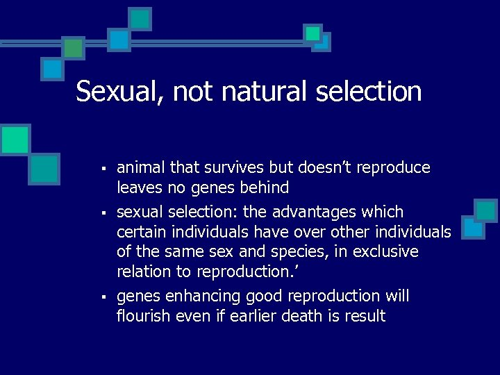 Sexual, not natural selection § § § animal that survives but doesn't reproduce leaves