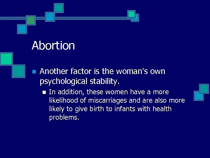 Abortion n Another factor is the woman's own psychological stability. n In addition, these