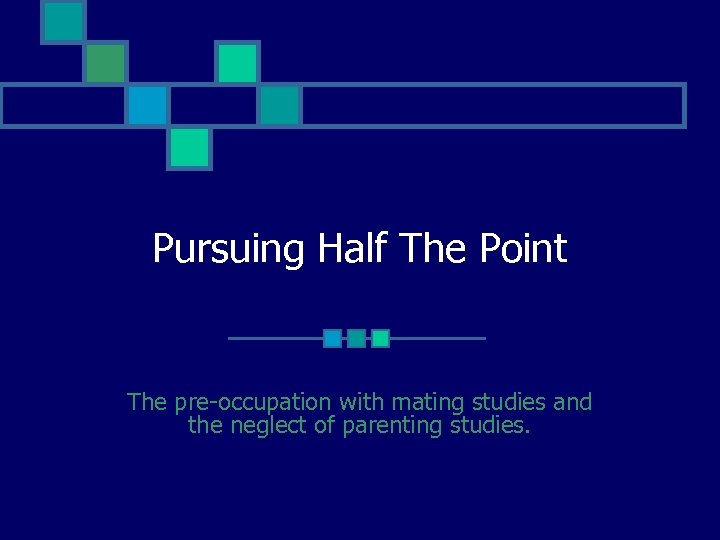 Pursuing Half The Point The pre-occupation with mating studies and the neglect of parenting