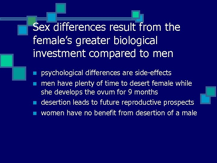 Sex differences result from the female's greater biological investment compared to men n n