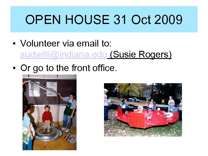 OPEN HOUSE 31 Oct 2009 • Volunteer via email to: sudwilli@indiana. edu (Susie Rogers)
