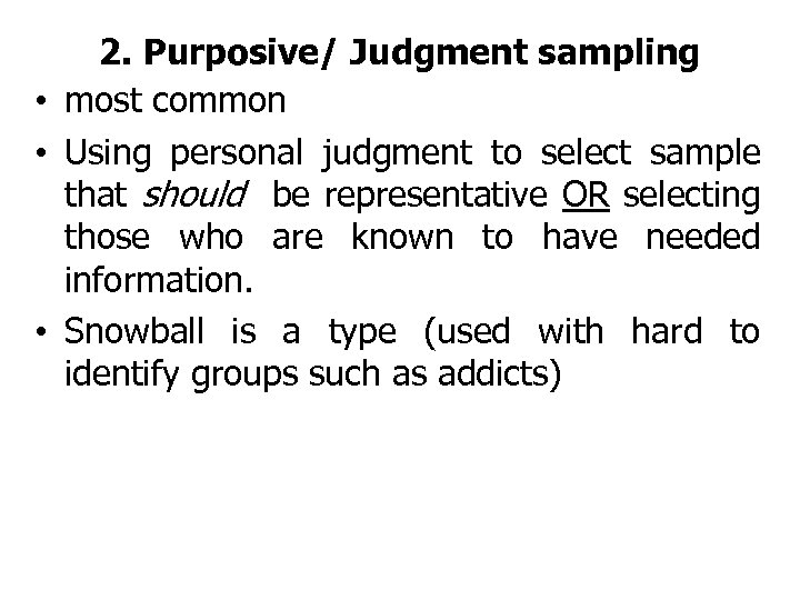 2. Purposive/ Judgment sampling • most common • Using personal judgment to select sample