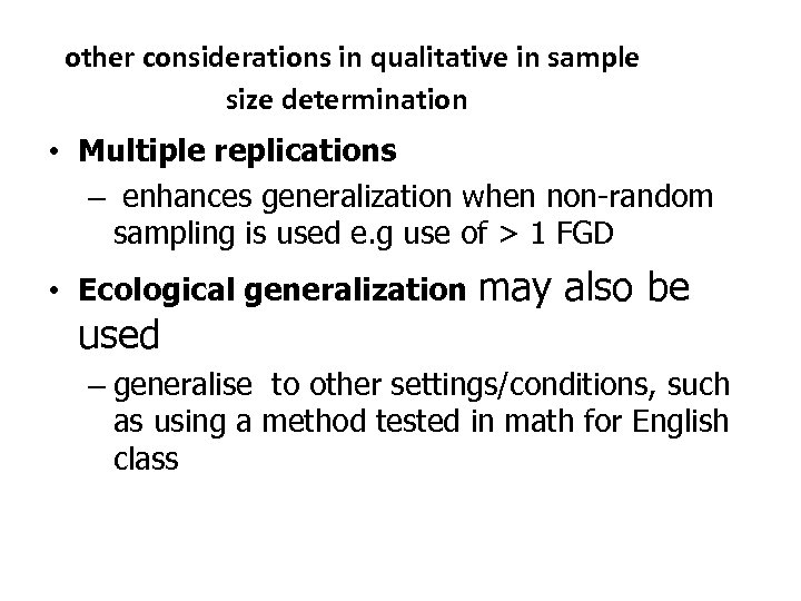 other considerations in qualitative in sample size determination • Multiple replications – enhances generalization