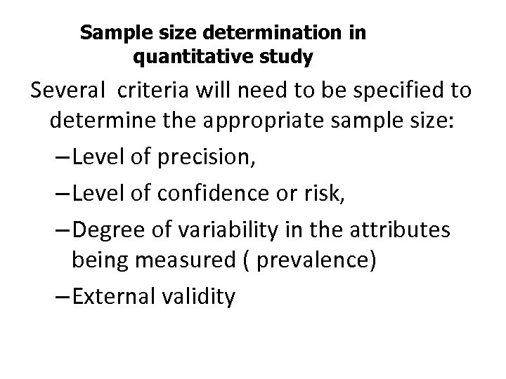 Sample size determination in quantitative study Several criteria will need to be specified to