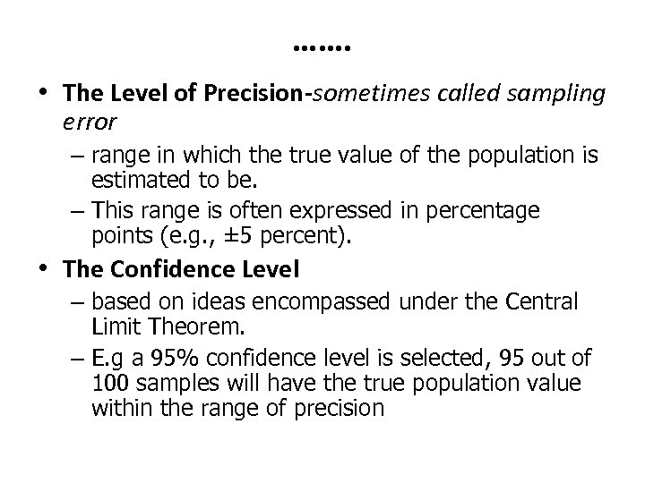 ……. • The Level of Precision-sometimes called sampling error – range in which the