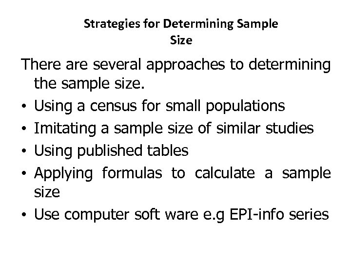 Strategies for Determining Sample Size There are several approaches to determining the sample size.