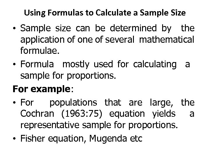 Using Formulas to Calculate a Sample Size • Sample size can be determined by