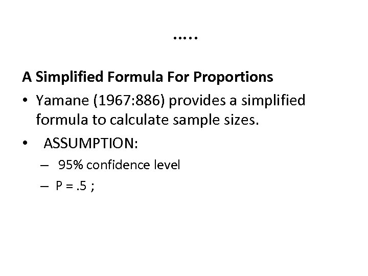 …. . A Simplified Formula For Proportions • Yamane (1967: 886) provides a simplified