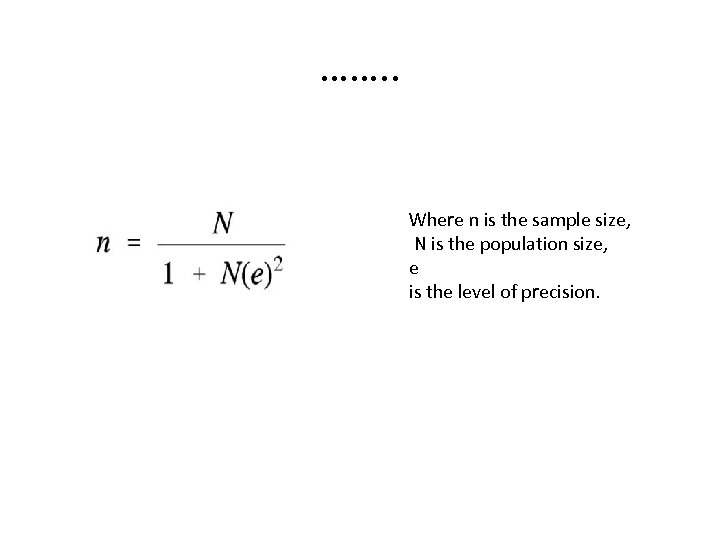 ……. . Where n is the sample size, N is the population size, e