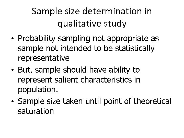 Sample size determination in qualitative study • Probability sampling not appropriate as sample not