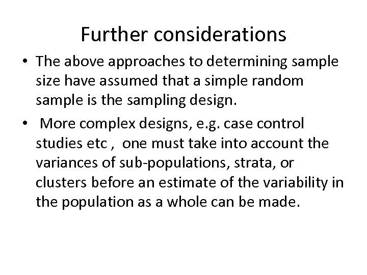 Further considerations • The above approaches to determining sample size have assumed that a
