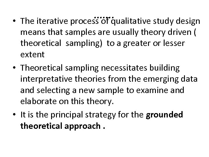 • ……. The iterative process of qualitative study design means that samples are