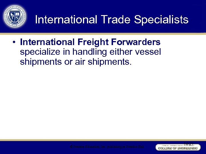 International Trade Specialists • International Freight Forwarders specialize in handling either vessel shipments or