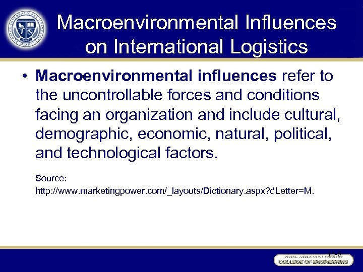 Macroenvironmental Influences on International Logistics • Macroenvironmental influences refer to the uncontrollable forces and