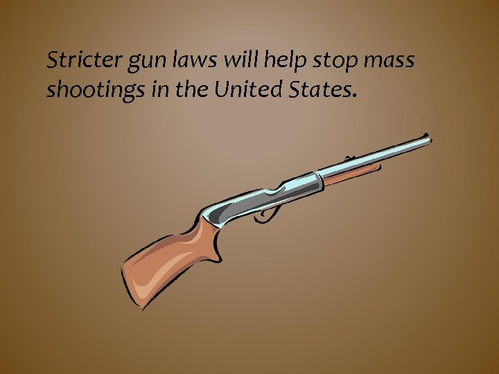 Stricter gun laws will help stop mass shootings in the United States.