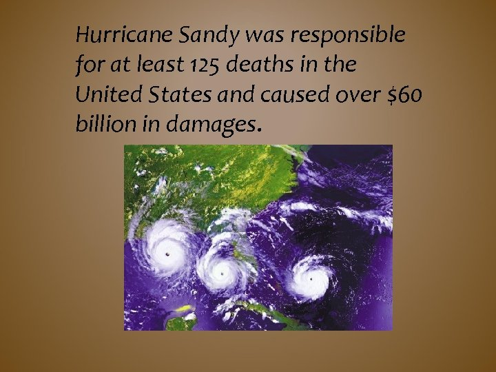 Hurricane Sandy was responsible for at least 125 deaths in the United States and