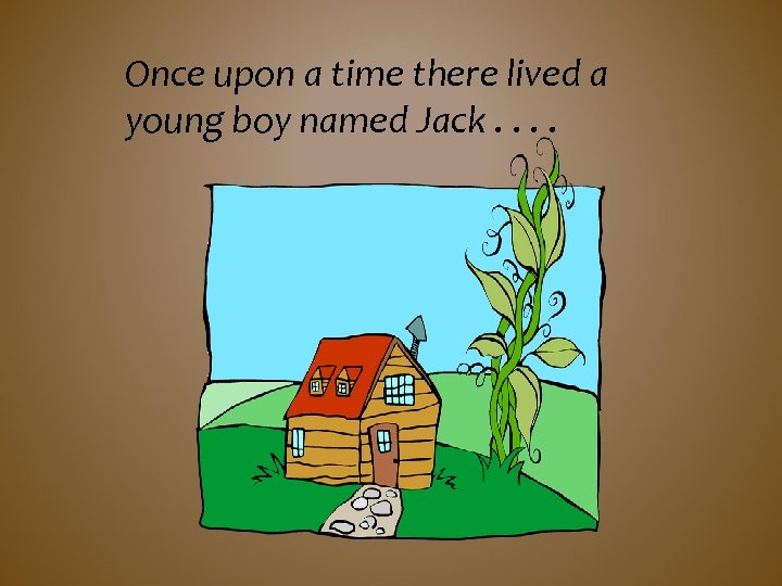 Once upon a time there lived a young boy named Jack. .