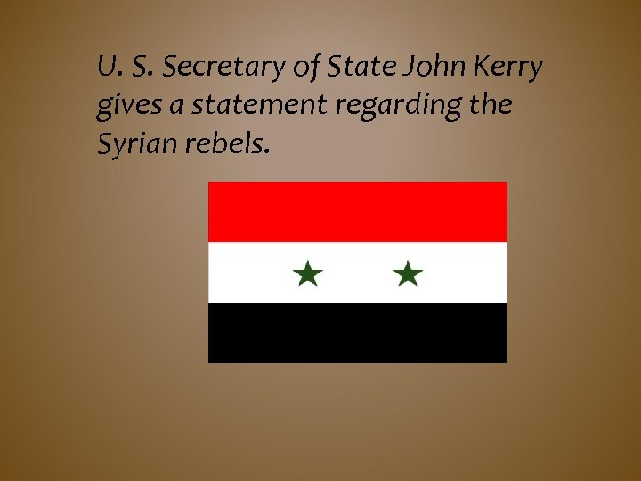 U. S. Secretary of State John Kerry gives a statement regarding the Syrian rebels.