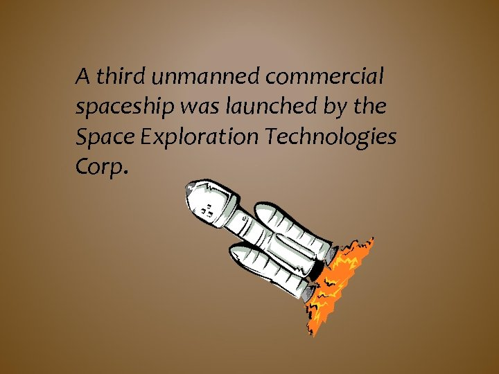 A third unmanned commercial spaceship was launched by the Space Exploration Technologies Corp.