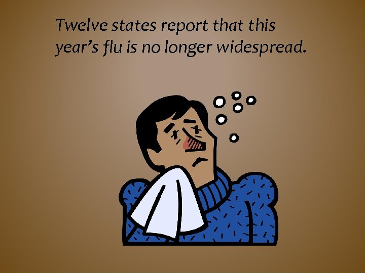 Twelve states report that this year's flu is no longer widespread.