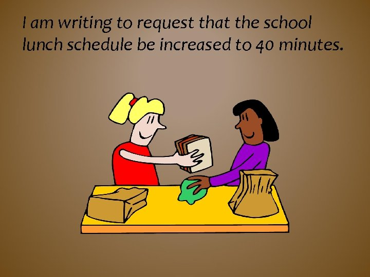 I am writing to request that the school lunch schedule be increased to 40