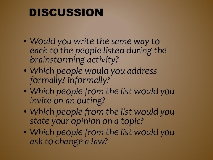 DISCUSSION • Would you write the same way to each to the people listed