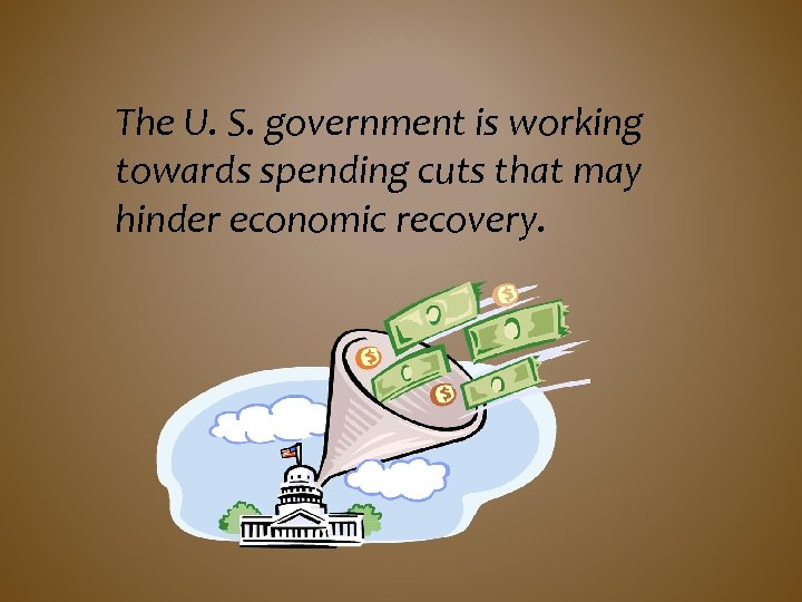 The U. S. government is working towards spending cuts that may hinder economic recovery.