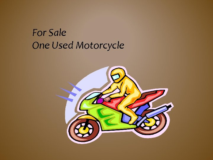 For Sale One Used Motorcycle