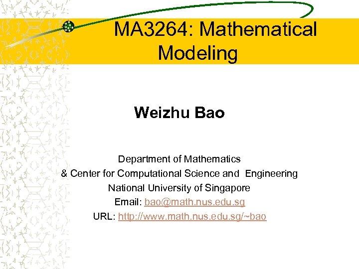 MA 3264: Mathematical Modeling Weizhu Bao Department of Mathematics & Center for Computational Science