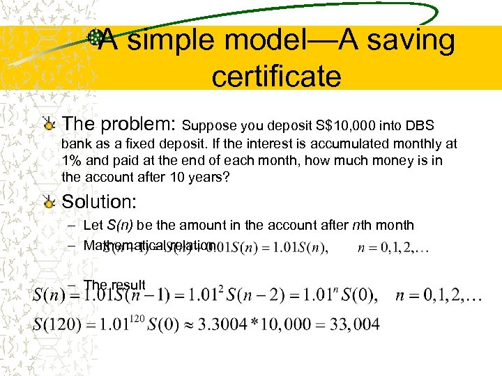 A simple model—A saving certificate The problem: Suppose you deposit S$10, 000 into DBS