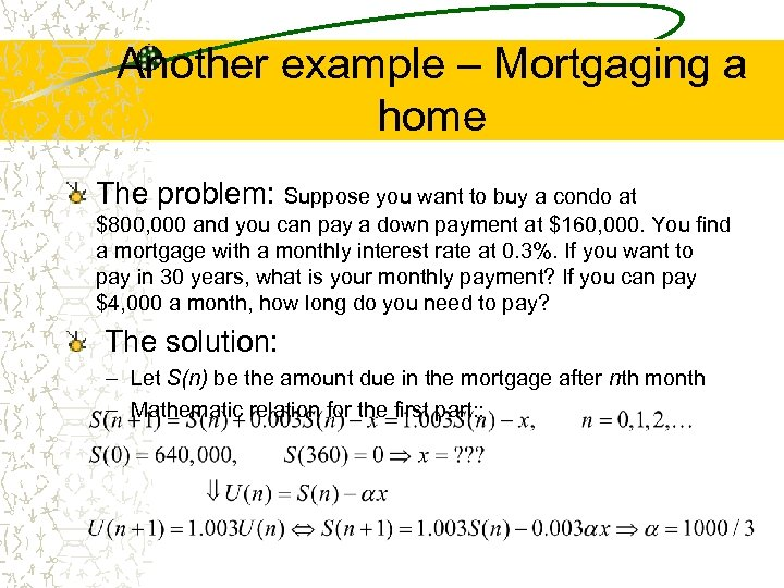 Another example – Mortgaging a home The problem: Suppose you want to buy a