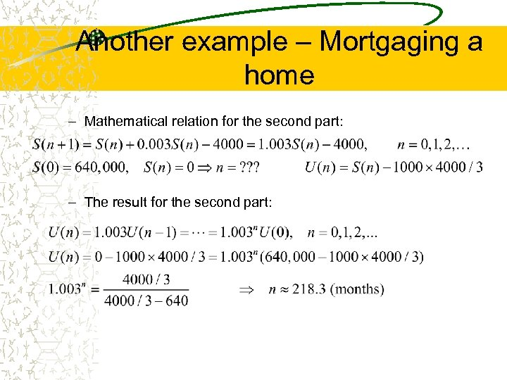 Another example – Mortgaging a home – Mathematical relation for the second part: –