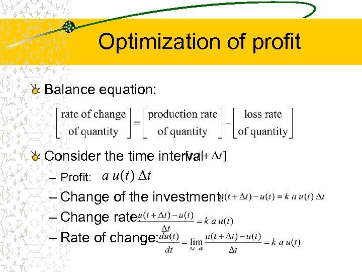 Optimization of profit Balance equation: Consider the time interval – Profit: – Change of