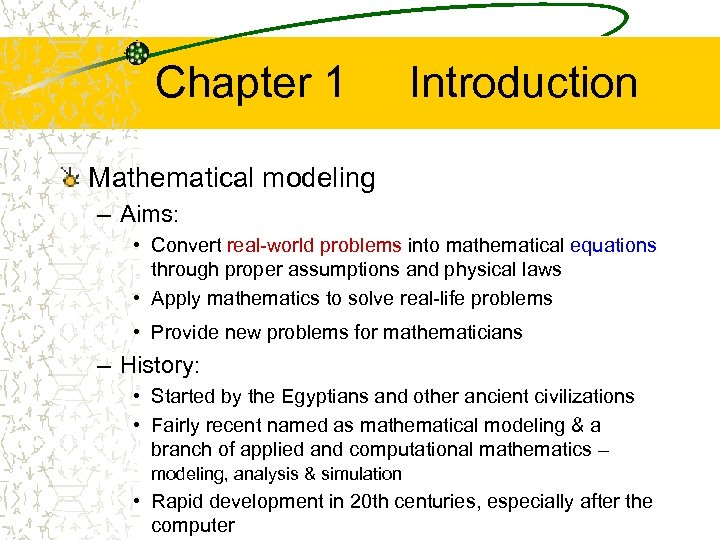 Chapter 1 Introduction Mathematical modeling – Aims: • Convert real-world problems into mathematical equations