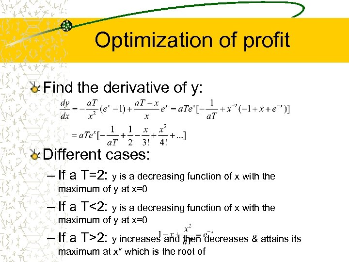 Optimization of profit Find the derivative of y: Different cases: – If a T=2: