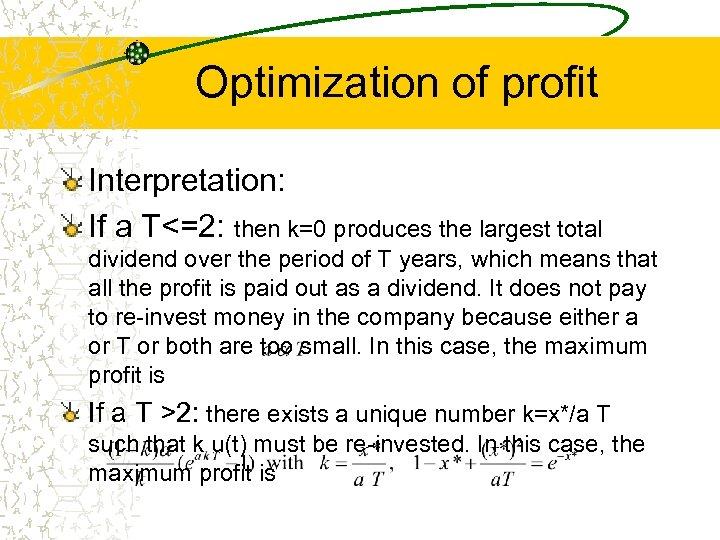 Optimization of profit Interpretation: If a T<=2: then k=0 produces the largest total dividend