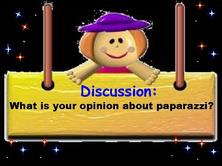 Discussion: What is your opinion about paparazzi?