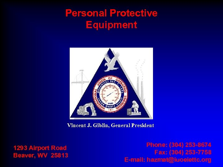 Personal Protective Equipment Vincent J. Giblin, General President 1293 Airport Road Beaver, WV 25813