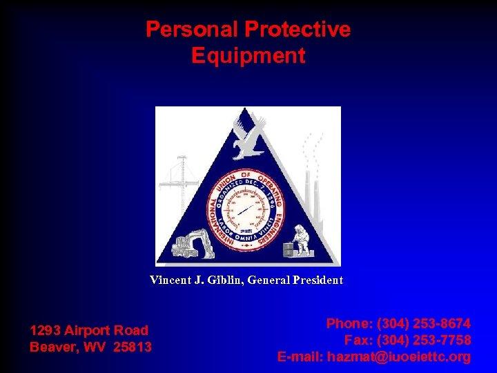 Personal Protective Equipment Vincent J. Giblin, General President 1293 Airport Road Beaver, WV 25813