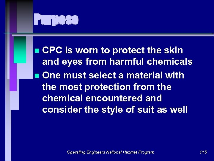 Purpose CPC is worn to protect the skin and eyes from harmful chemicals n