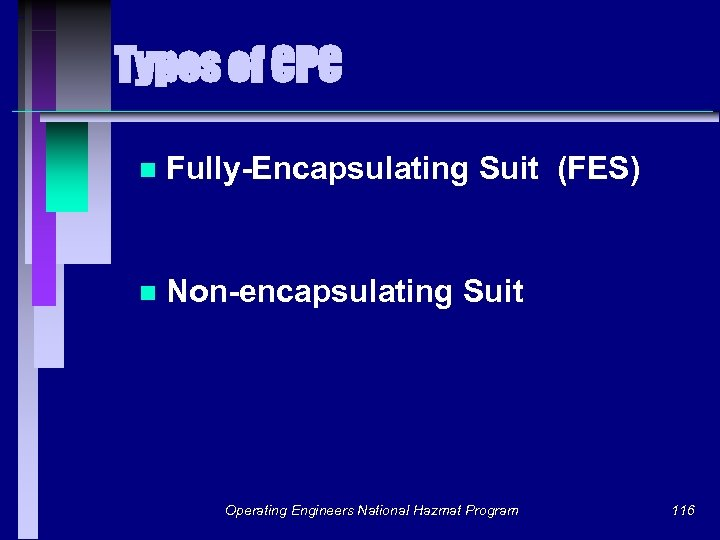 Types of CPC n Fully-Encapsulating Suit (FES) n Non-encapsulating Suit Operating Engineers National Hazmat