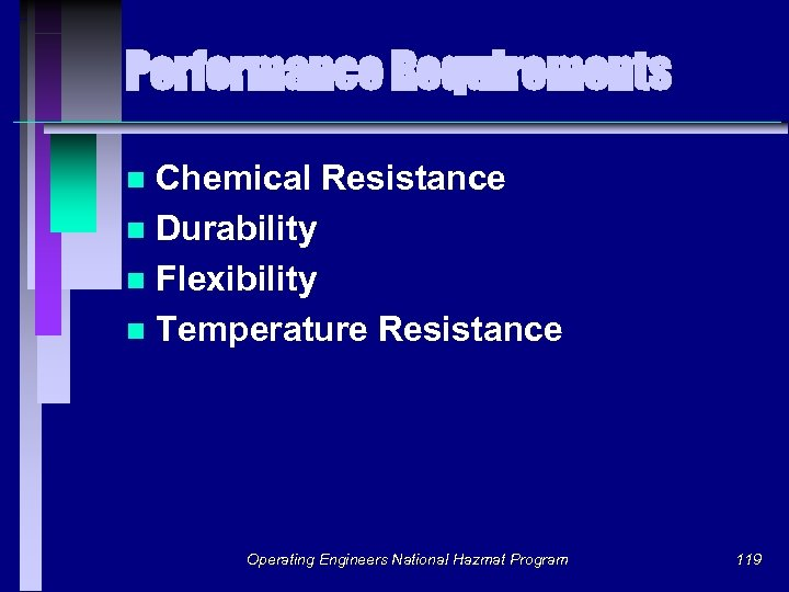 Performance Requirements Chemical Resistance n Durability n Flexibility n Temperature Resistance n Operating Engineers