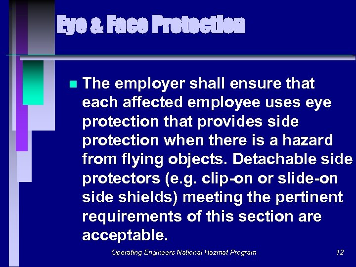 Eye & Face Protection n The employer shall ensure that each affected employee uses